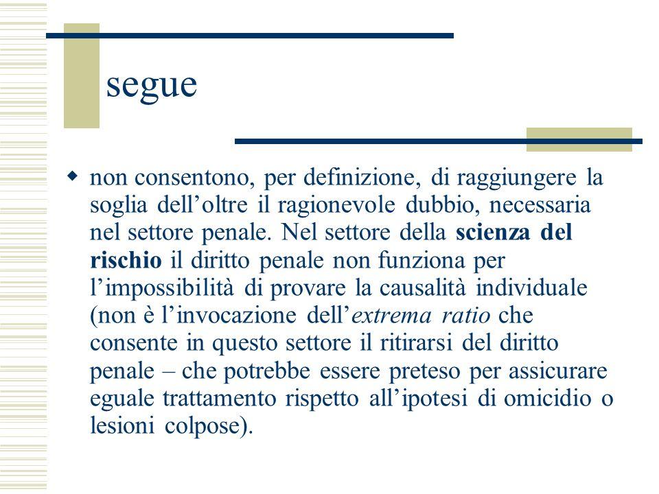 segue non consentono, per definizione, di raggiungere la soglia delloltre il ragionevole dubbio, necessaria nel settore penale. Nel settore della scie