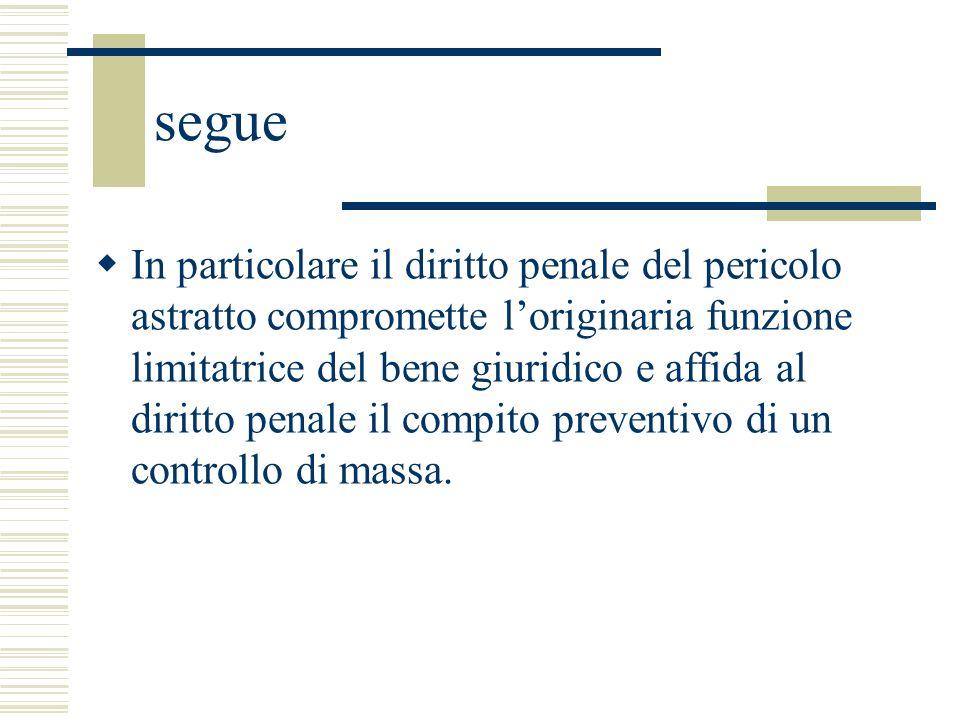 segue In particolare il diritto penale del pericolo astratto compromette loriginaria funzione limitatrice del bene giuridico e affida al diritto penal