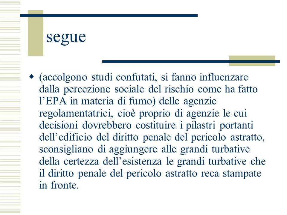 segue (accolgono studi confutati, si fanno influenzare dalla percezione sociale del rischio come ha fatto lEPA in materia di fumo) delle agenzie regol