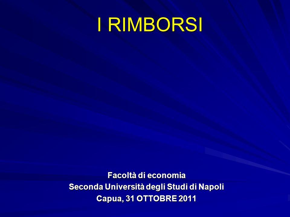 I RIMBORSI Facoltà di economia Seconda Università degli Studi di Napoli Capua, 31 OTTOBRE 2011