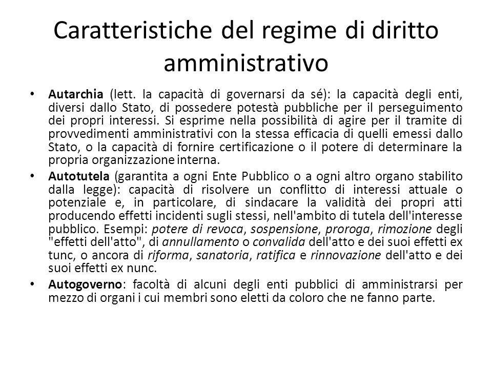 Caratteristiche del regime di diritto amministrativo Autarchia (lett. la capacità di governarsi da sé): la capacità degli enti, diversi dallo Stato, d