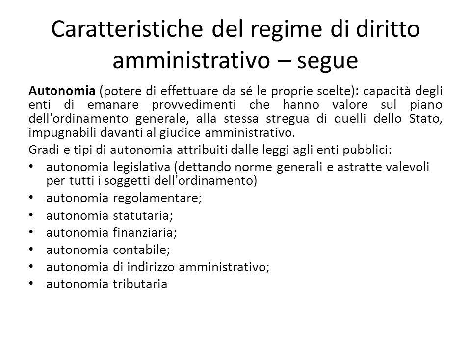 Caratteristiche del regime di diritto amministrativo – segue Autonomia (potere di effettuare da sé le proprie scelte): capacità degli enti di emanare