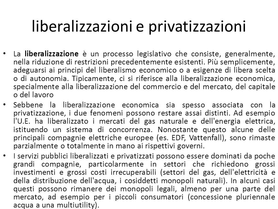 liberalizzazioni e privatizzazioni La liberalizzazione è un processo legislativo che consiste, generalmente, nella riduzione di restrizioni precedentemente esistenti.