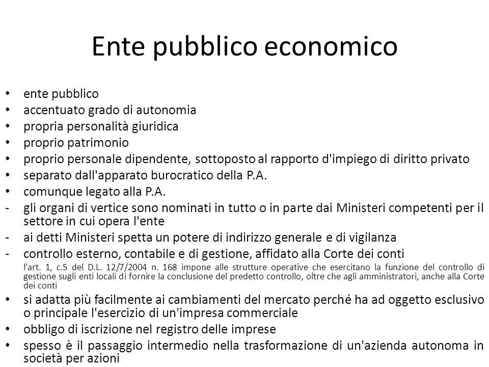 Ente pubblico economico ente pubblico accentuato grado di autonomia propria personalità giuridica proprio patrimonio proprio personale dipendente, sottoposto al rapporto d impiego di diritto privato separato dall apparato burocratico della P.A.