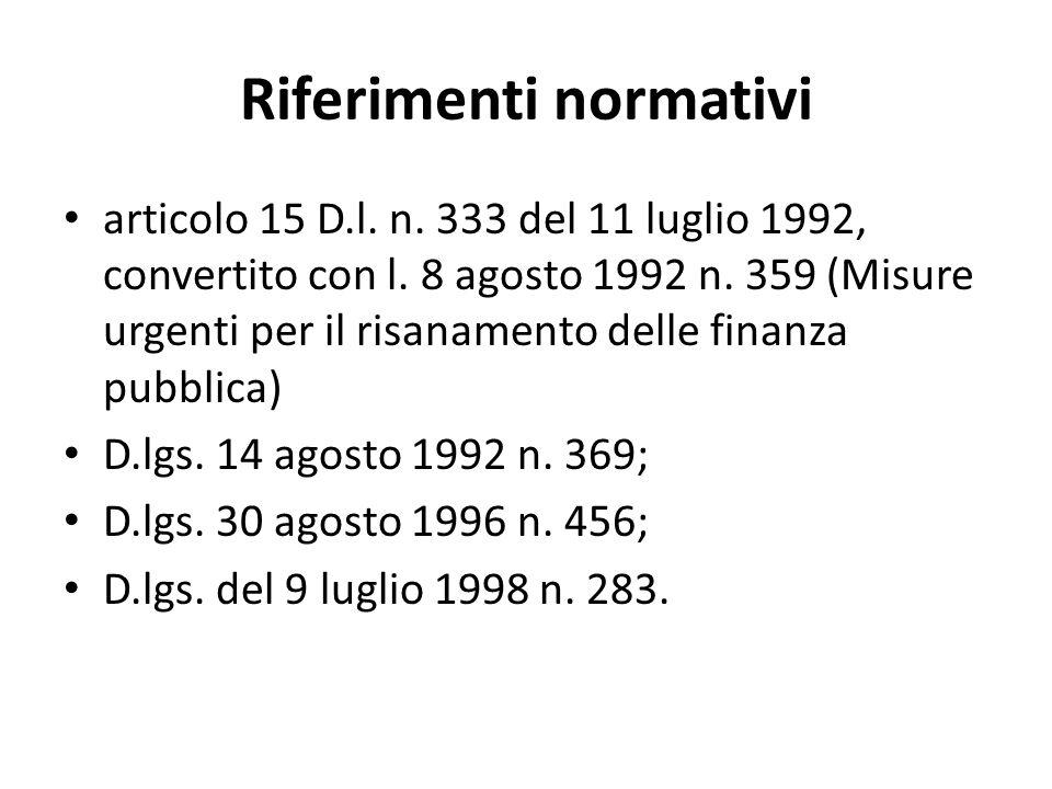 Riferimenti normativi articolo 15 D.l. n. 333 del 11 luglio 1992, convertito con l. 8 agosto 1992 n. 359 (Misure urgenti per il risanamento delle fina