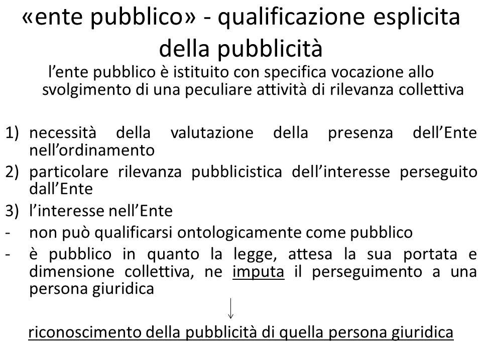 «ente pubblico» - qualificazione esplicita della pubblicità lente pubblico è istituito con specifica vocazione allo svolgimento di una peculiare attiv