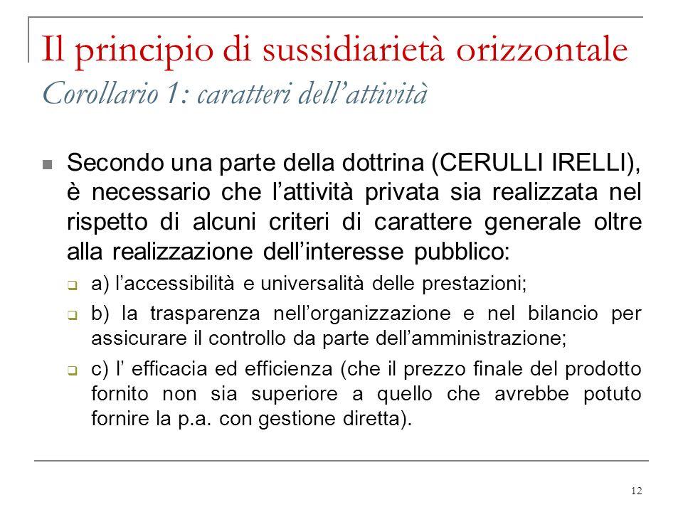 12 Il principio di sussidiarietà orizzontale Corollario 1: caratteri dellattività Secondo una parte della dottrina (CERULLI IRELLI), è necessario che