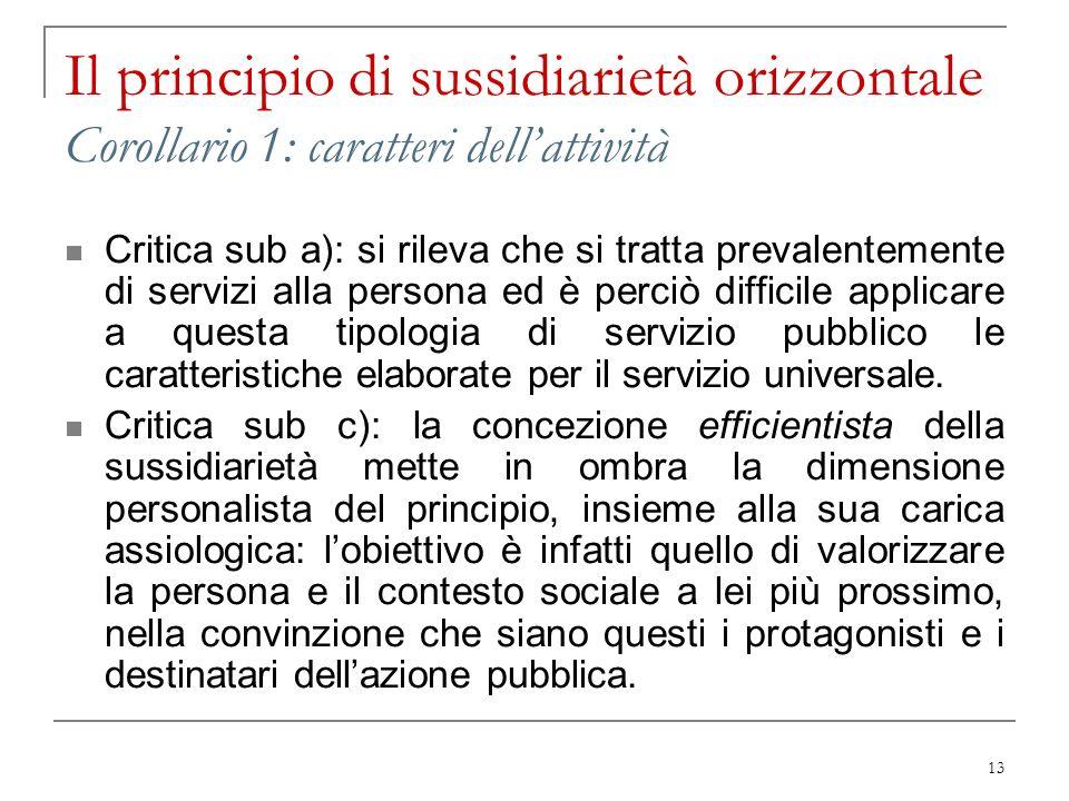 13 Il principio di sussidiarietà orizzontale Corollario 1: caratteri dellattività Critica sub a): si rileva che si tratta prevalentemente di servizi a