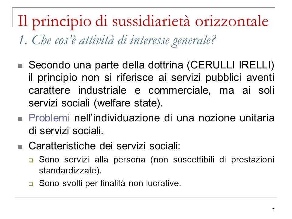 7 Il principio di sussidiarietà orizzontale 1. Che cosè attività di interesse generale? Secondo una parte della dottrina (CERULLI IRELLI) il principio