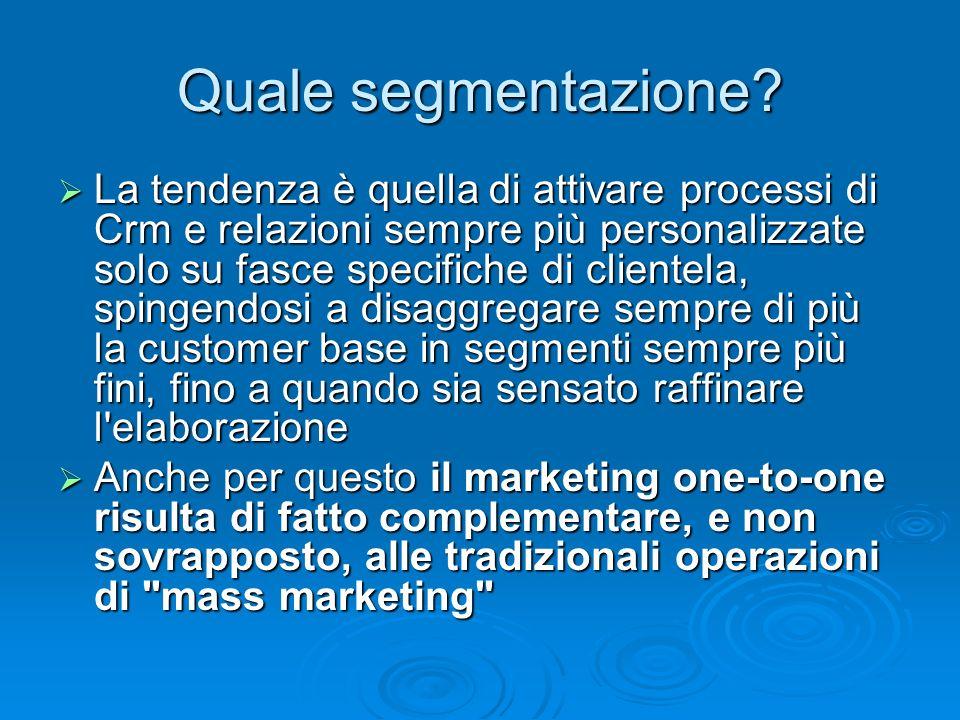Quale segmentazione? La tendenza è quella di attivare processi di Crm e relazioni sempre più personalizzate solo su fasce specifiche di clientela, spi