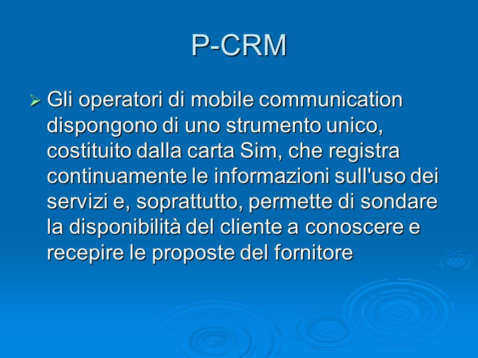 P-CRM Gli operatori di mobile communication dispongono di uno strumento unico, costituito dalla carta Sim, che registra continuamente le informazioni