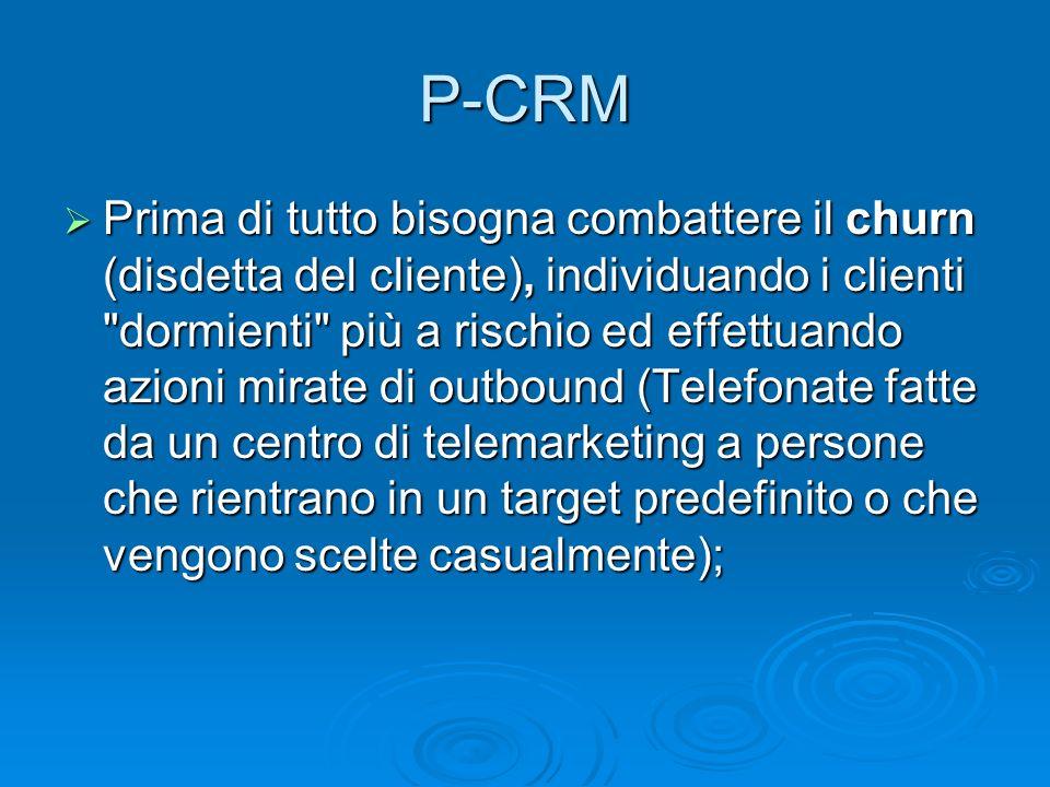 P-CRM Prima di tutto bisogna combattere il churn (disdetta del cliente), individuando i clienti