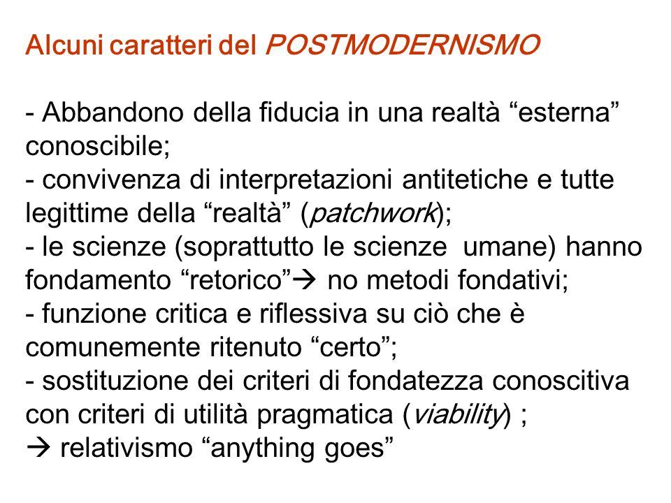 Alcuni caratteri del POSTMODERNISMO - Abbandono della fiducia in una realtà esterna conoscibile; - convivenza di interpretazioni antitetiche e tutte l