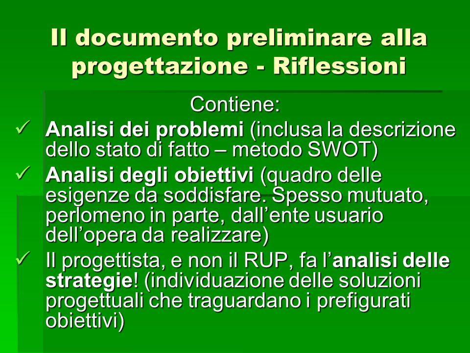 Il documento preliminare alla progettazione - Riflessioni Contiene: Analisi dei problemi (inclusa la descrizione dello stato di fatto – metodo SWOT) A