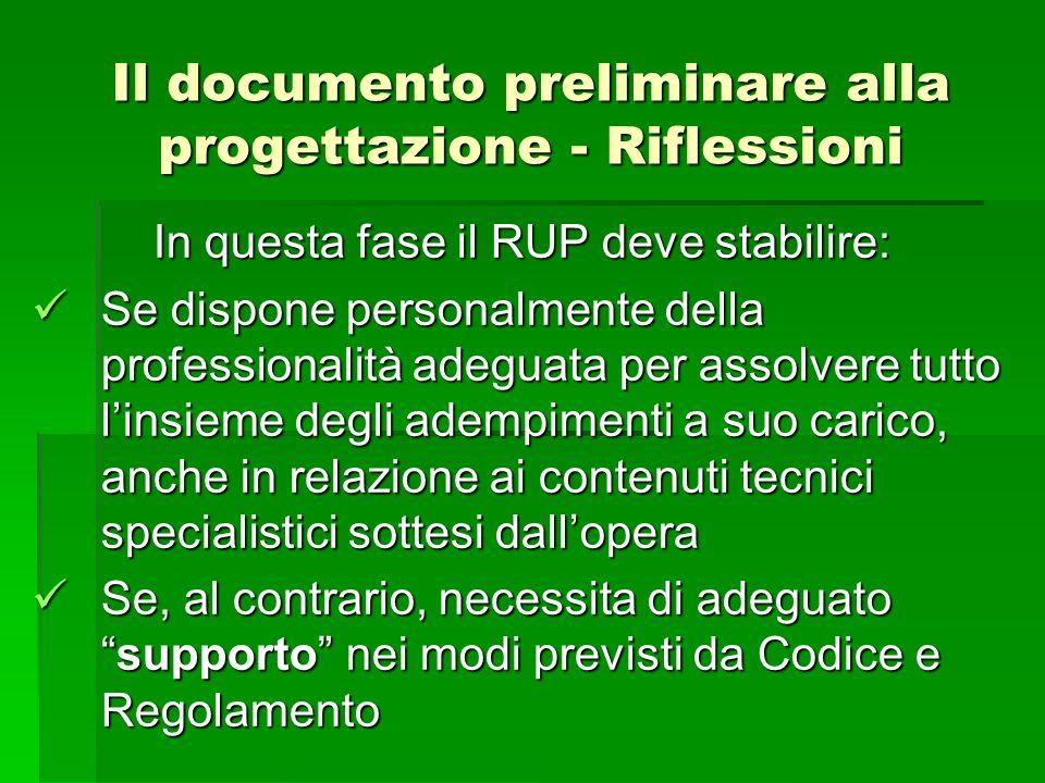 Il documento preliminare alla progettazione - Riflessioni In questa fase il RUP deve stabilire: Se dispone personalmente della professionalità adeguat