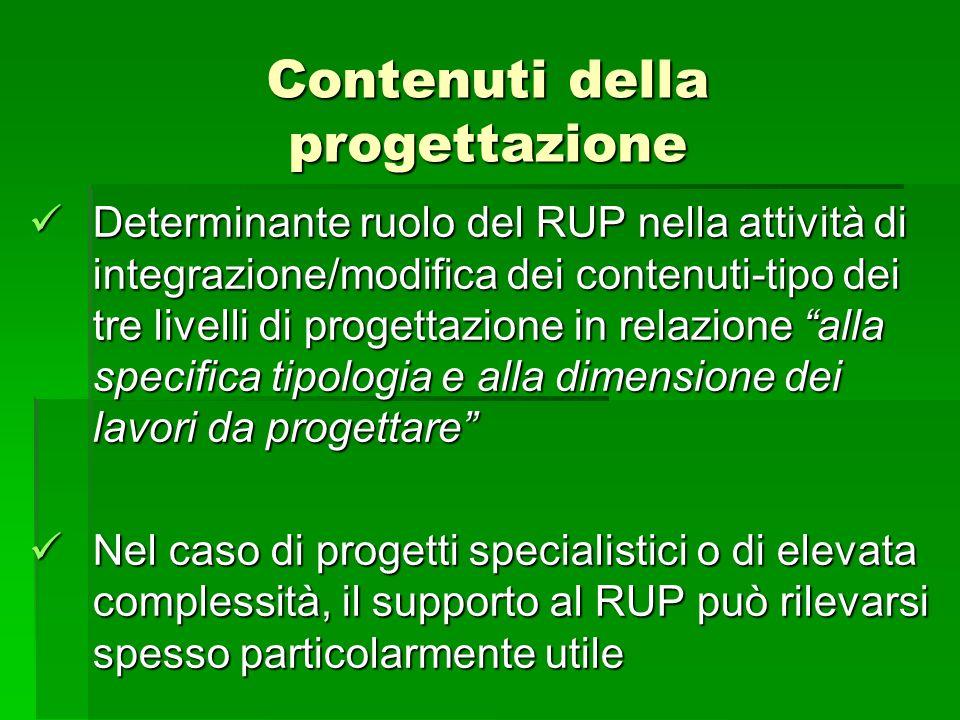 Contenuti della progettazione Determinante ruolo del RUP nella attività di integrazione/modifica dei contenuti-tipo dei tre livelli di progettazione i