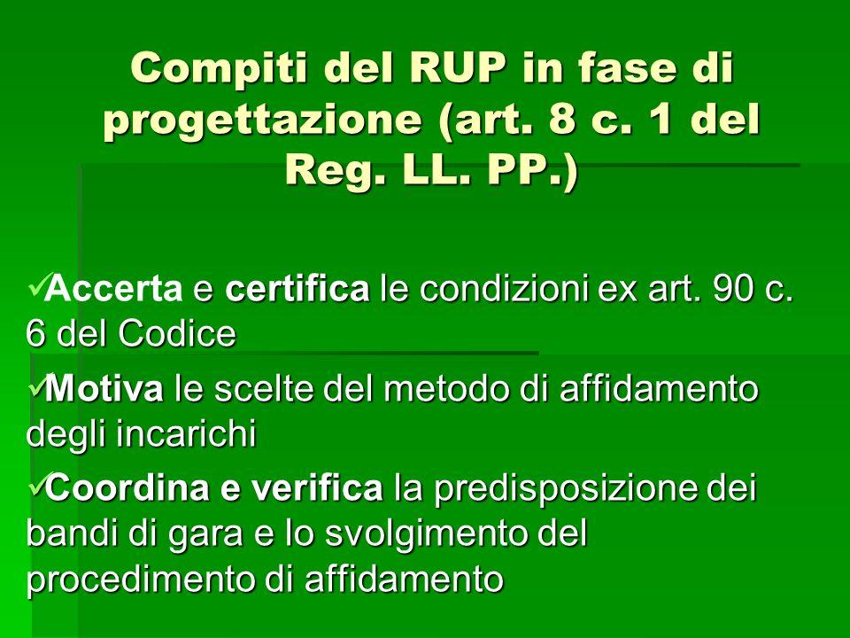 Compiti del RUP in fase di progettazione (art. 8 c. 1 del Reg. LL. PP.) e certifica le condizioni ex art. 90 c. 6 del Codice Accerta e certifica le co