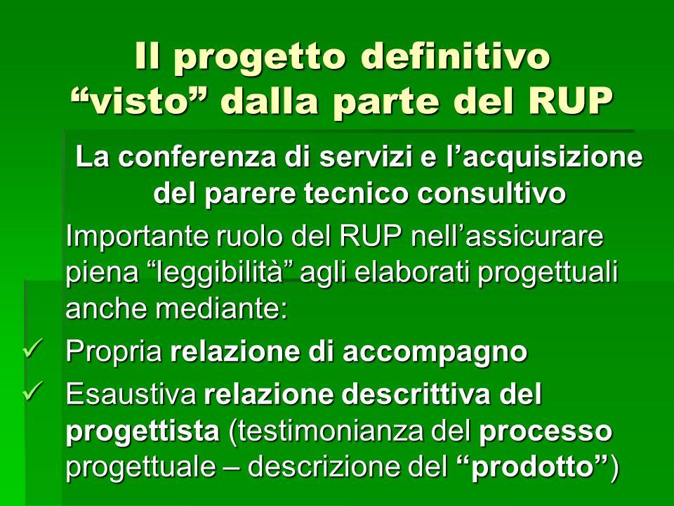 Il progetto definitivo visto dalla parte del RUP La conferenza di servizi e lacquisizione del parere tecnico consultivo Importante ruolo del RUP nella