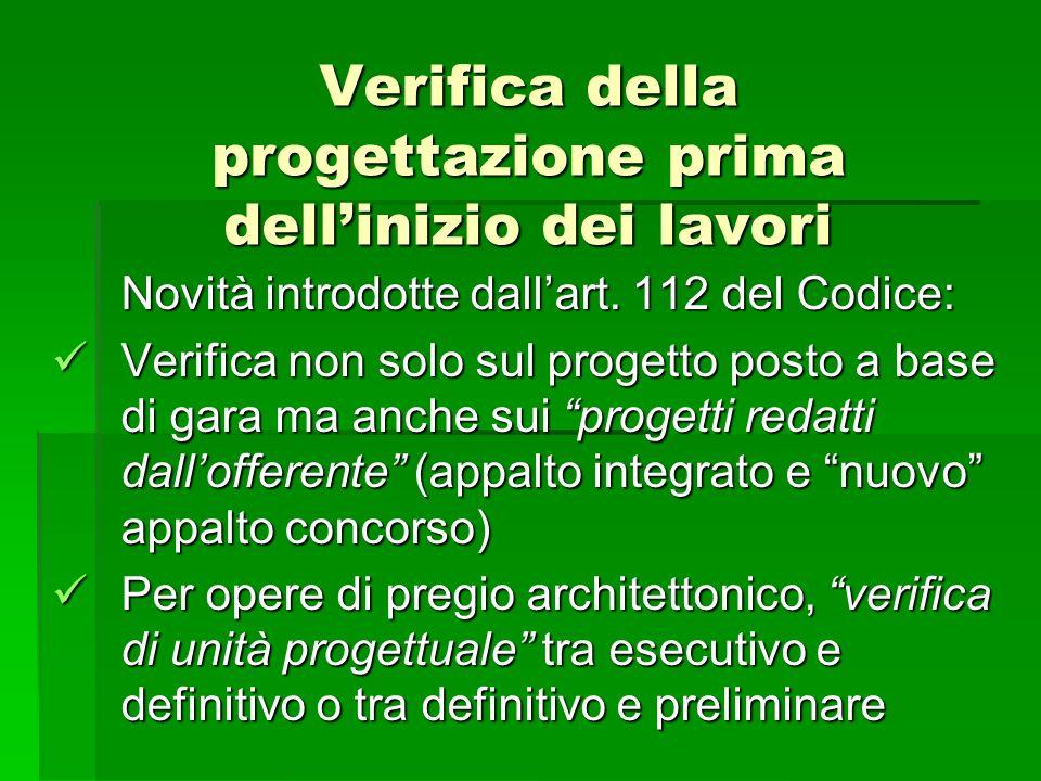 Verifica della progettazione prima dellinizio dei lavori Novità introdotte dallart. 112 del Codice: Verifica non solo sul progetto posto a base di gar