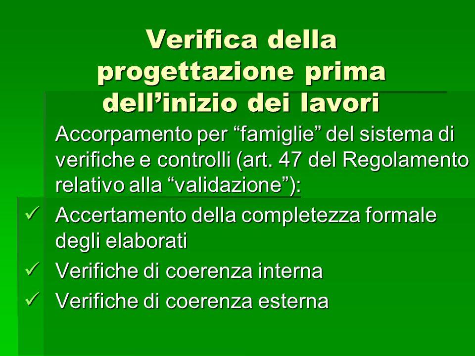 Verifica della progettazione prima dellinizio dei lavori Accorpamento per famiglie del sistema di verifiche e controlli (art. 47 del Regolamento relat