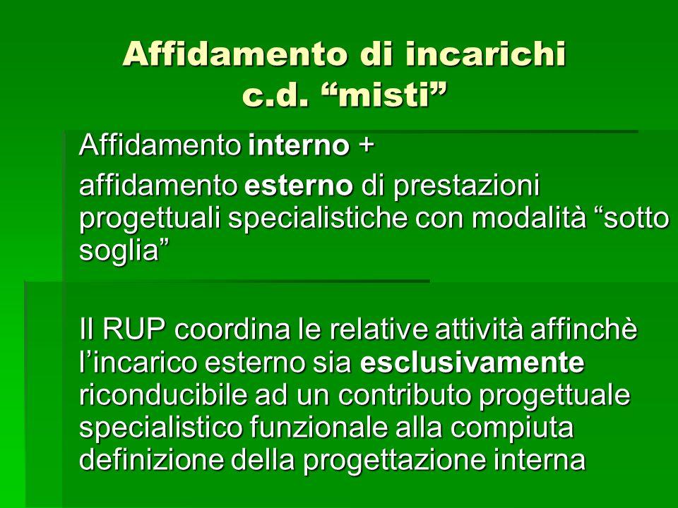 Affidamento di incarichi c.d. misti Affidamento interno + affidamento esterno di prestazioni progettuali specialistiche con modalità sotto soglia Il R
