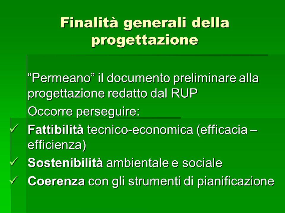 Finalità generali della progettazione Permeano il documento preliminare alla progettazione redatto dal RUP Occorre perseguire: Fattibilità tecnico-eco