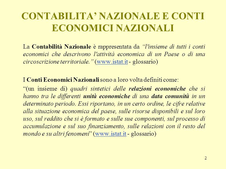 2 CONTABILITA NAZIONALE E CONTI ECONOMICI NAZIONALI La Contabilità Nazionale è rappresentata da l'insieme di tutti i conti economici che descrivono l'
