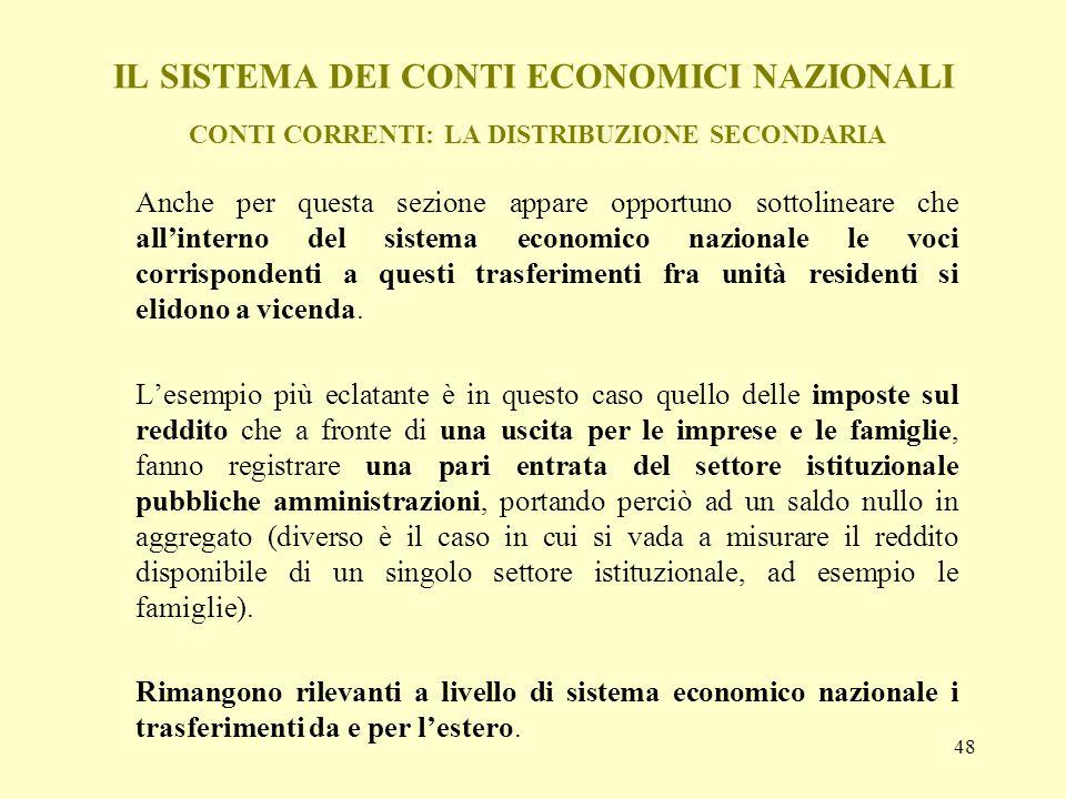 48 IL SISTEMA DEI CONTI ECONOMICI NAZIONALI CONTI CORRENTI: LA DISTRIBUZIONE SECONDARIA Anche per questa sezione appare opportuno sottolineare che all