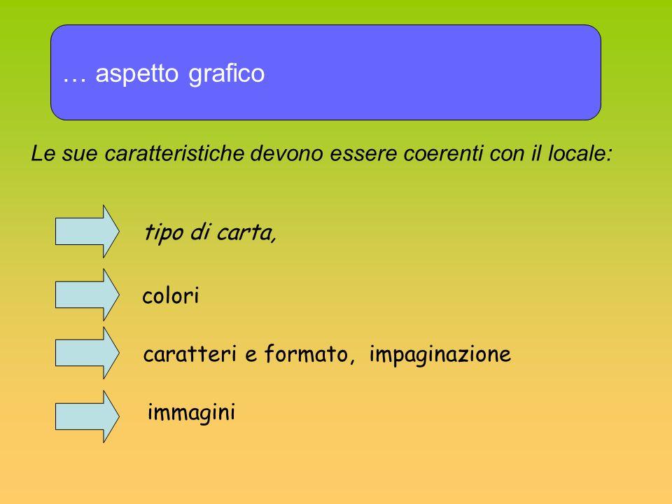 … aspetto grafico Le sue caratteristiche devono essere coerenti con il locale: tipo di carta, colori caratteri e formato, impaginazione immagini