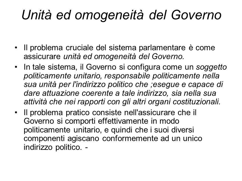 Unità ed omogeneità del Governo Il problema cruciale del sistema parlamentare è come assicurare unità ed omogeneità del Governo. In tale sistema, il G