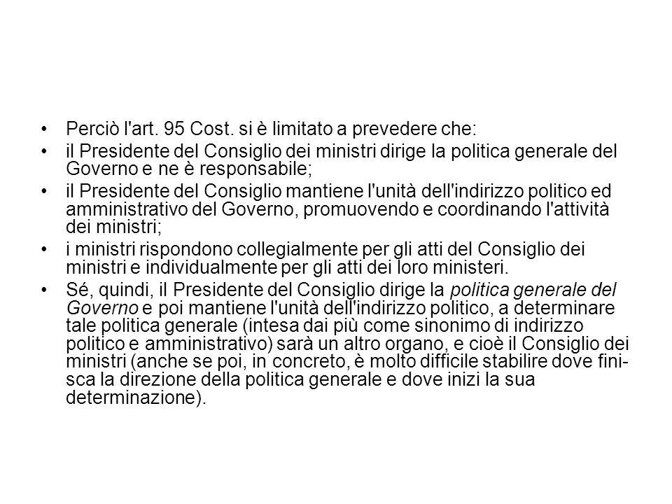 Perciò l'art. 95 Cost. si è limitato a prevedere che: il Presidente del Consiglio dei ministri dirige la politica generale del Governo e ne è responsa