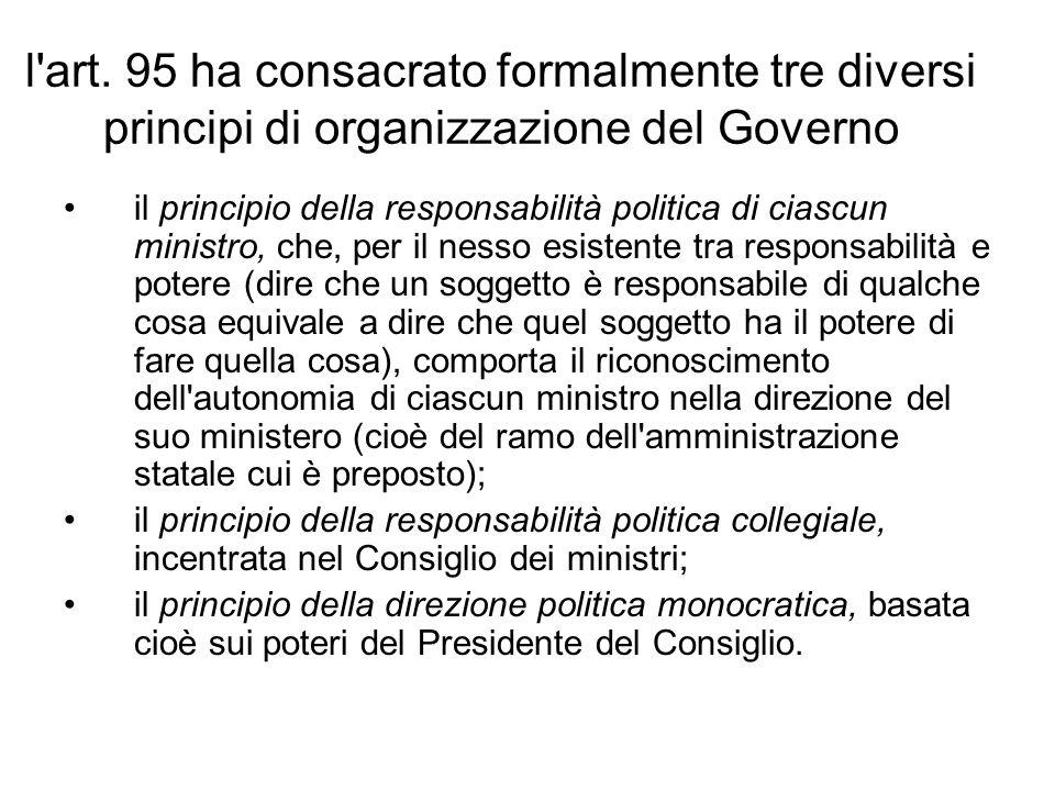 l'art. 95 ha consacrato formalmente tre diversi principi di organizzazione del Governo il principio della responsabilità politica di ciascun ministro,