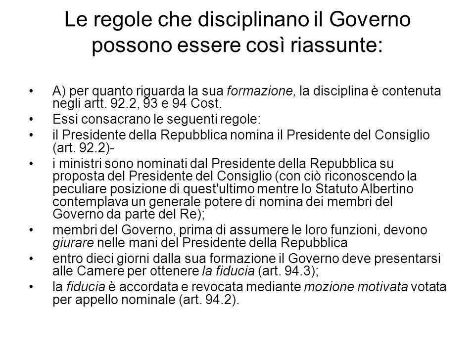 Le regole che disciplinano il Governo possono essere così riassunte: A) per quanto riguarda la sua formazione, la disciplina è contenuta negli artt. 9
