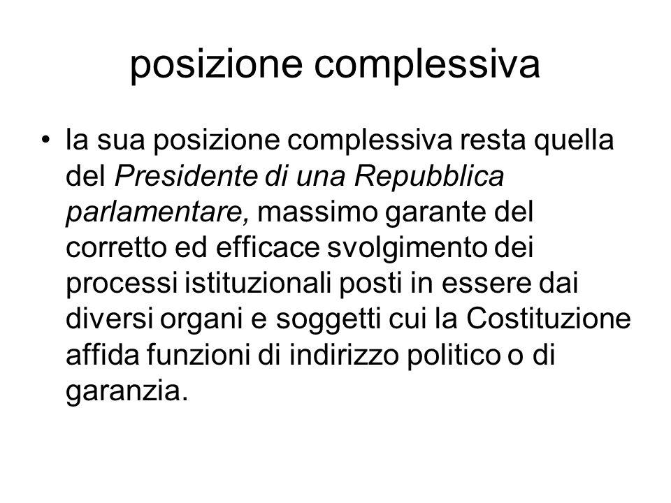 posizione complessiva la sua posizione complessiva resta quella del Presidente di una Repubblica parlamentare, massimo garante del corretto ed efficac