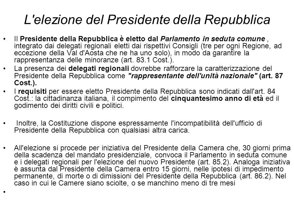L'elezione del Presidente della Repubblica Il Presidente della Repubblica è eletto dal Parlamento in seduta comune, integrato dai delegati regionali e