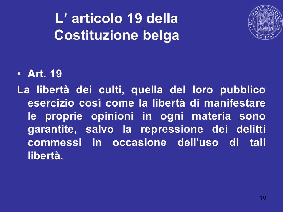 10 L articolo 19 della Costituzione belga Art. 19 La libertà dei culti, quella del loro pubblico esercizio così come la libertà di manifestare le prop