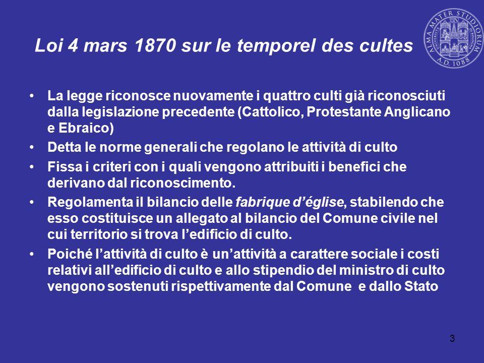 4 Loi 4 mars 1870 sur le temporel des cultes Organizza il culto cattolico e attribuisce al vescovo un potere ispettivo equiparandolo ad un funzionario pubblico.