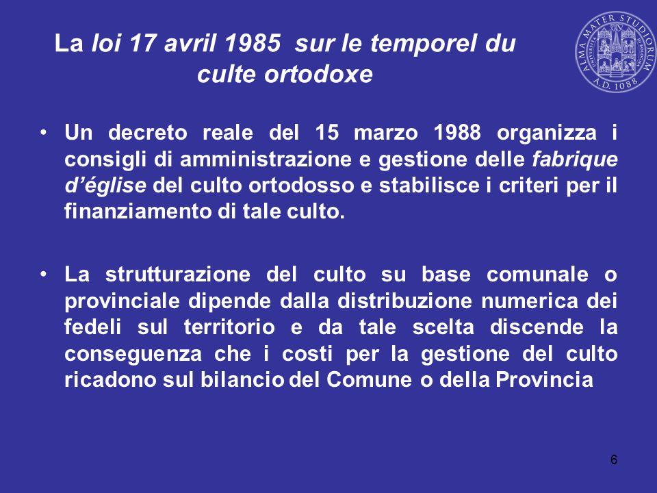 6 La loi 17 avril 1985 sur le temporel du culte ortodoxe Un decreto reale del 15 marzo 1988 organizza i consigli di amministrazione e gestione delle f