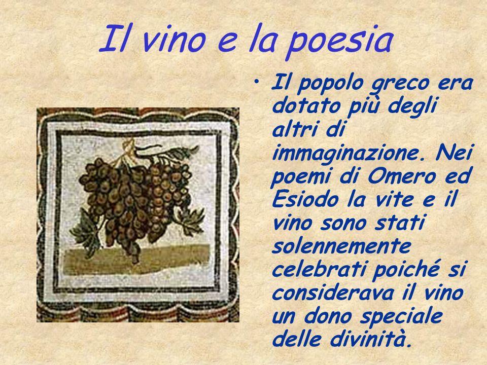Il vino e la poesia Il popolo greco era dotato più degli altri di immaginazione. Nei poemi di Omero ed Esiodo la vite e il vino sono stati solennement