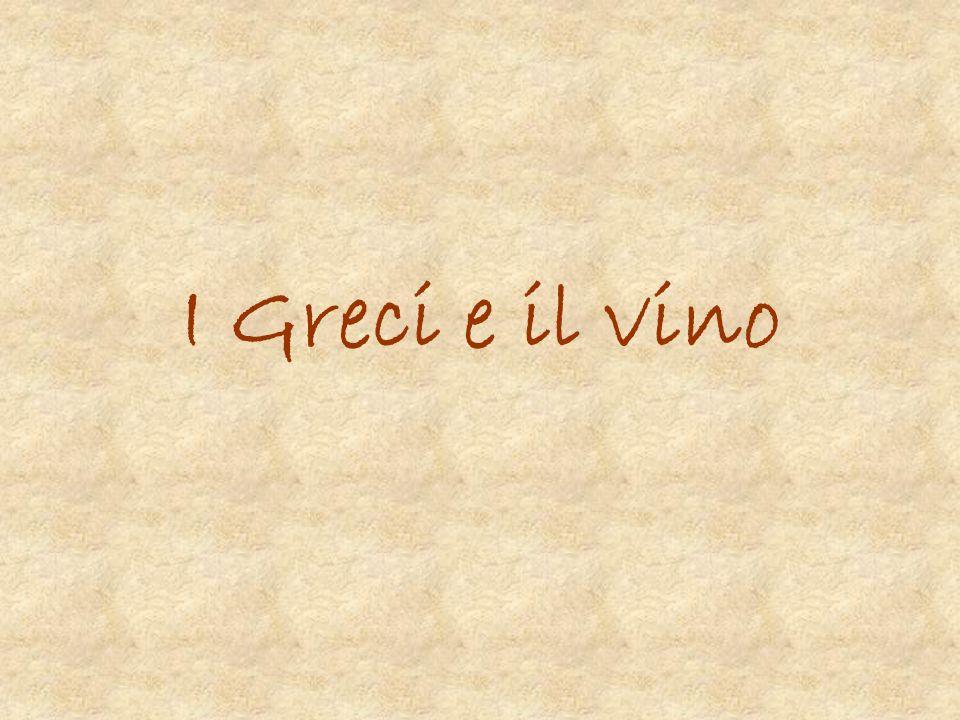 NASCE L ARTE DEL VINO Nel mondo greco il saper produrre vino di qualità era segno di cultura e civiltà: chi usa vino è civile, chi non ne usa è un barbaro , dicevano i greci.