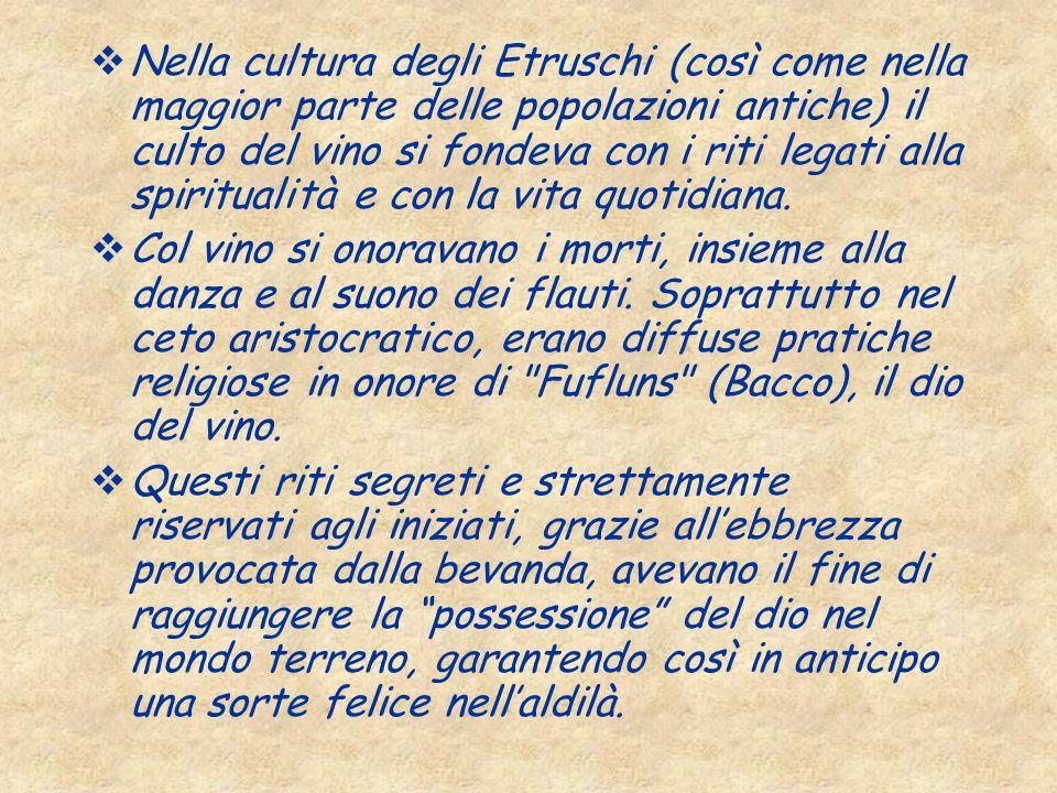 Nella cultura degli Etruschi (così come nella maggior parte delle popolazioni antiche) il culto del vino si fondeva con i riti legati alla spiritualit