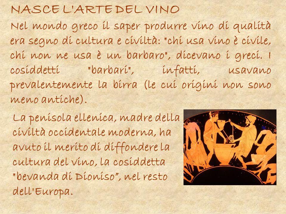 NASCE L'ARTE DEL VINO Nel mondo greco il saper produrre vino di qualità era segno di cultura e civiltà: