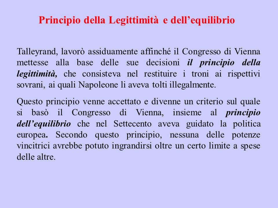 Principio della Legittimità e dellequilibrio Talleyrand, lavorò assiduamente affinché il Congresso di Vienna mettesse alla base delle sue decisioni il