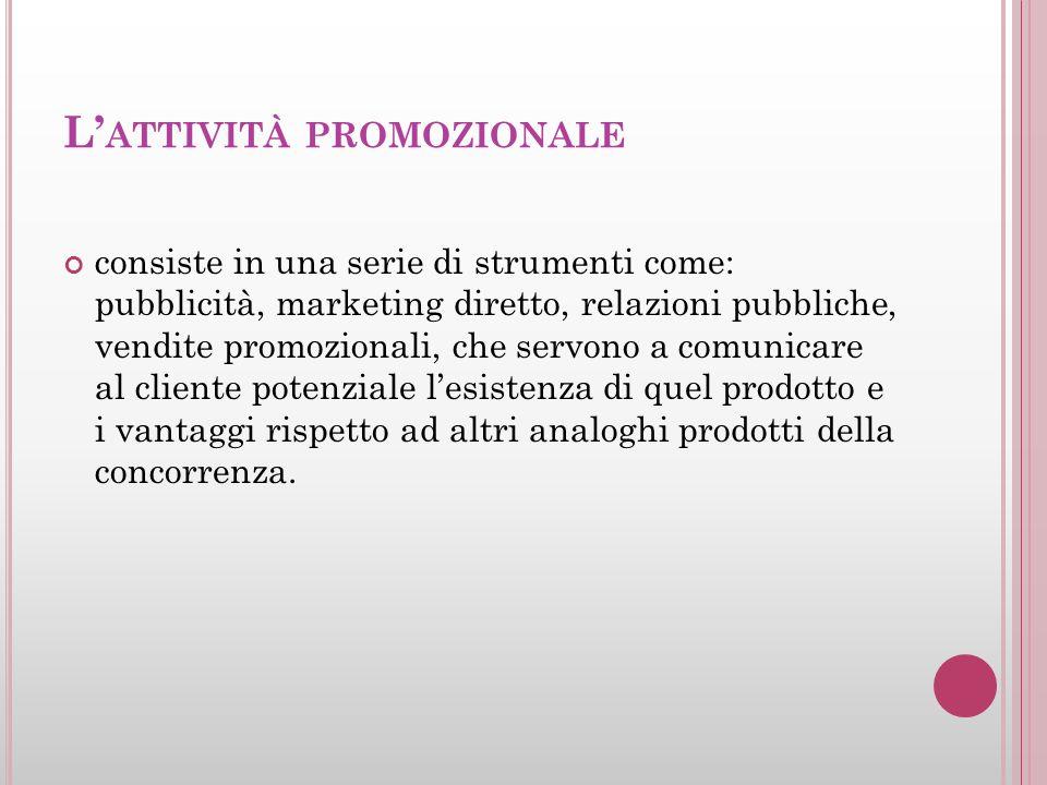 L ATTIVITÀ PROMOZIONALE consiste in una serie di strumenti come: pubblicità, marketing diretto, relazioni pubbliche, vendite promozionali, che servono