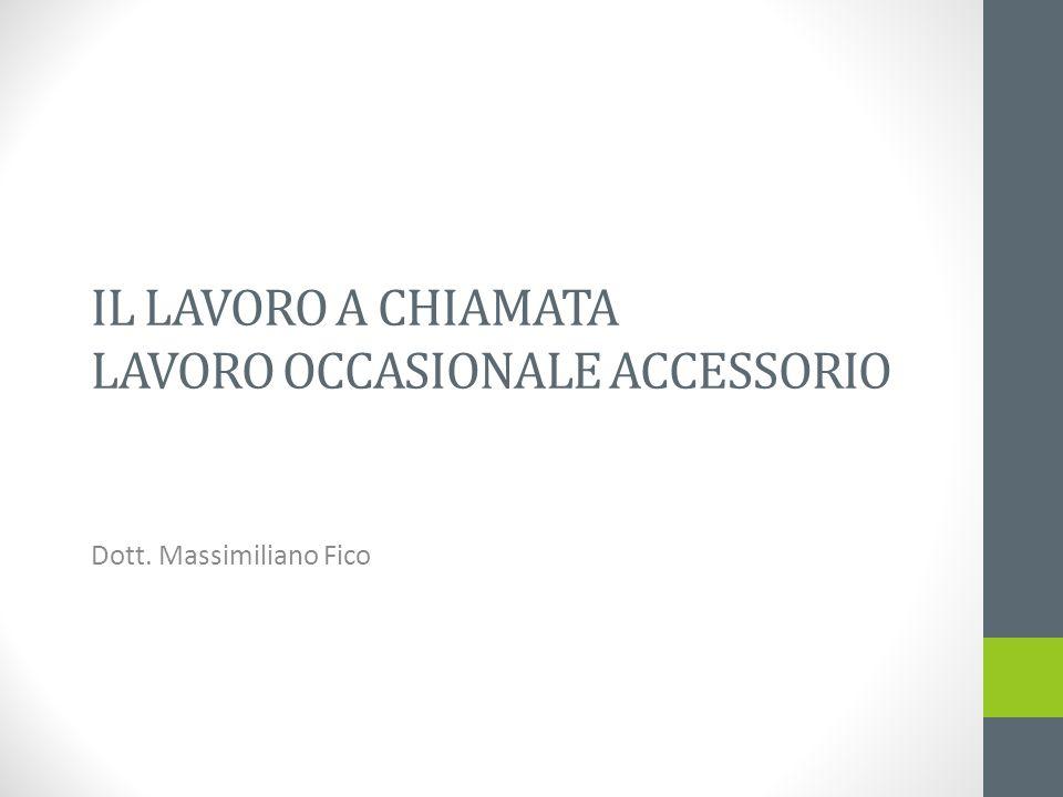 IL LAVORO A CHIAMATA LAVORO OCCASIONALE ACCESSORIO Dott. Massimiliano Fico