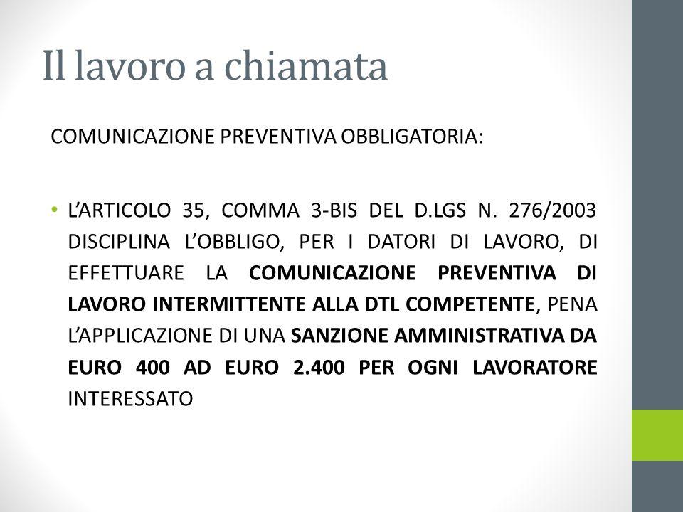 Il lavoro a chiamata COMUNICAZIONE PREVENTIVA OBBLIGATORIA: LARTICOLO 35, COMMA 3-BIS DEL D.LGS N. 276/2003 DISCIPLINA LOBBLIGO, PER I DATORI DI LAVOR