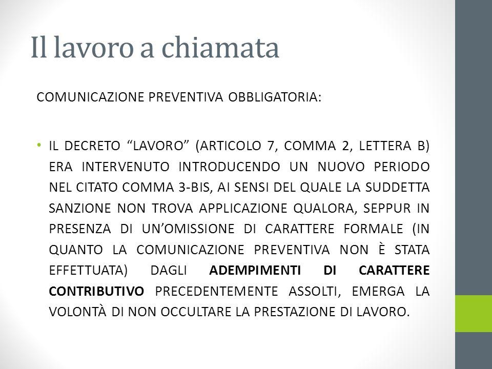 Il lavoro a chiamata COMUNICAZIONE PREVENTIVA OBBLIGATORIA: IL DECRETO LAVORO (ARTICOLO 7, COMMA 2, LETTERA B) ERA INTERVENUTO INTRODUCENDO UN NUOVO P