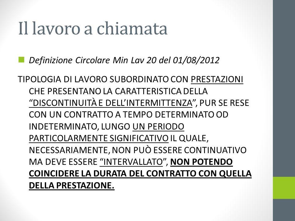 Il lavoro a chiamata Definizione Circolare Min Lav 20 del 01/08/2012 TIPOLOGIA DI LAVORO SUBORDINATO CON PRESTAZIONI CHE PRESENTANO LA CARATTERISTICA