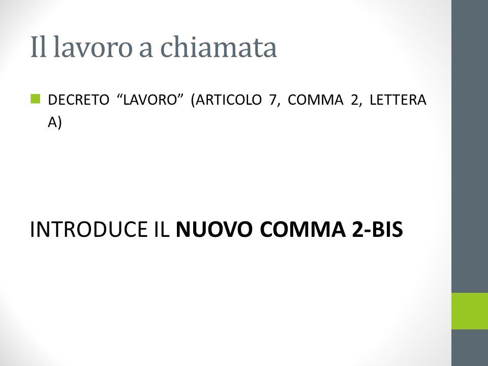 Il lavoro a chiamata DECRETO LAVORO (ARTICOLO 7, COMMA 2, LETTERA A) INTRODUCE IL NUOVO COMMA 2-BIS