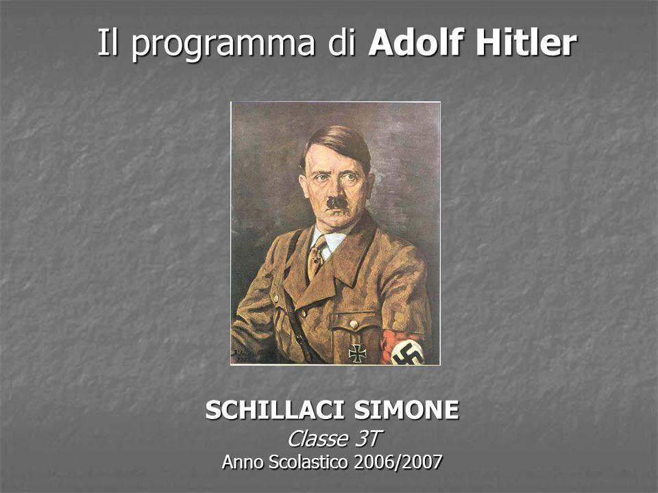 Il programma di Adolf Hitler SCHILLACI SIMONE Classe 3T Anno Scolastico 2006/2007